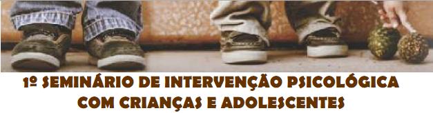 1º Seminário de intervenção psicológica com crianças e adolescentes